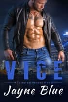 Vice - A Tortured Heroes Novel ebook by Jayne Blue