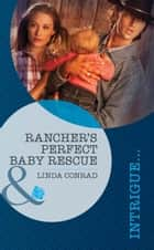 Rancher's Perfect Baby Rescue (Mills & Boon Intrigue) (Perfect, Wyoming, Book 2) ebook by Linda Conrad