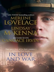 In Love and War: A Military Affair\Comrades in Arms\An Unconditional Surrender - A Military Affair\Comrades in Arms\An Unconditional Surrender ebook by Merline Lovelace,Lindsay McKenna,Candace Irvin