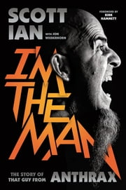I'm the Man - The Story of That Guy from Anthrax ebook by Scott Ian