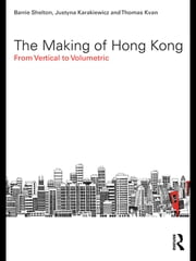 The Making of Hong Kong - From Vertical to Volumetric ebook by Barrie Shelton,Justyna Karakiewicz,Thomas Kvan