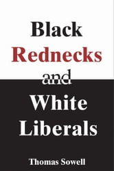 Black Rednecks and White Liberals ebook by Sowell, Thomas