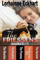The Friessens Books 1 - 5 ebook by Lorhainne Eckhart