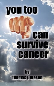 You Too Can Survive Cancer ebook by Thomas J. Mason