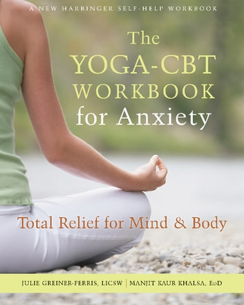 The yoga cbt workbook for anxiety ebook by manjit kaur khalsa edd the yoga cbt workbook for anxiety total relief for mind and body ebook by fandeluxe Image collections