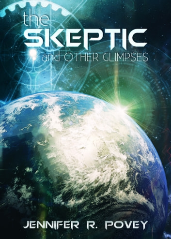 The Skeptic And Other Glimpses ebook by Jennifer R. Povey