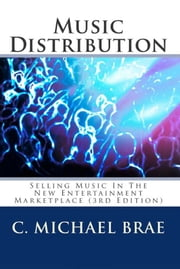 Music Distribution - Selling Music in the New Entertainment Marketplace ebook by C Michael Brae