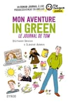 Mon aventure in green - Le journal de Tom - collection Tip Tongue - A1 découverte - 10/12 ans eBook by Stéphanie Benson, Claudine Aubrun