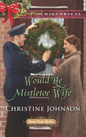 Would-Be Mistletoe Wife (Mills & Boon Love Inspired Historical) (Boom Town Brides, Book 4) ebook by Christine Johnson
