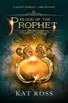 Blood Of The Prophet (Il Quarto Elemento Vol. 2) eBook by Kat Ross, Marco Garofalo