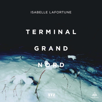 Terminal Grand Nord livre audio by Isabelle Lafortune