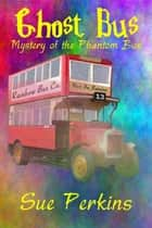 Ghost Bus: Mystery of the Phantom Bus ebook by Sue Perkins
