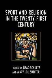 Sport and Religion in the Twenty-First Century ebook by Brad Schultz,Mary Lou Sheffer,Eric Bain-Selbo,Alan Goldenbach,Bruce Evensen,Chris Geyerman,Robin Hardin,Landon T. Huffman,Jeffrey B. Kurtz,Natalia Mielczarek,Anthony Moretti,Brad Schultz,Terry Shoemaker,Patrick J. Sutherland,Mary Lou Sheffer,Steven N. Waller