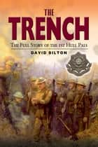 The Trench - The True Story of the Hull Pals ebook by David Bilton