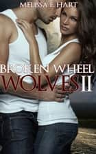 Broken Wheel Wolves II (Trilogy Bundle) (Werewolf Romance) ebook by Melissa F. Hart