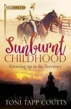 A Sunburnt Childhood - The bestselling memoir about growing up in the Northern Territory ebook by