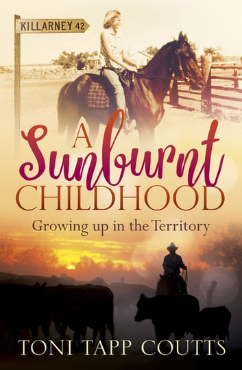 A Sunburnt Childhood - The bestselling memoir about growing up in the Northern Territory ebook by Ms Toni Tapp Coutts