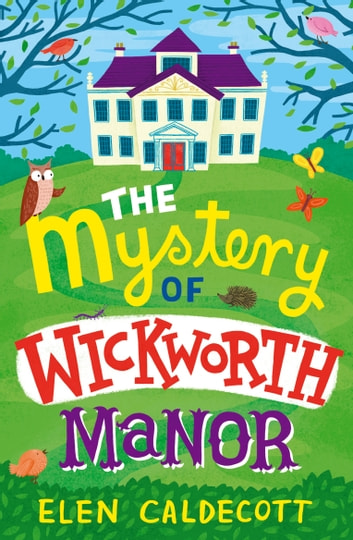 The Mystery of Wickworth Manor ebook by Elen Caldecott