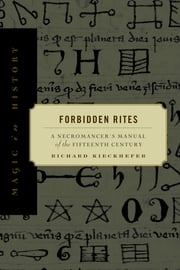 Forbidden Rites - A Necromancer's Manual of the Fifteenth Century ebook by Richard Kieckhefer