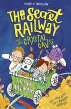 The Secret Railway and the Crystal Caves ebook by Wendy Meddour