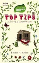 Gardeners' World Top Tips ebook by Louise Hampden