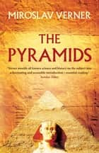 The Pyramids ebook by Miroslav Verner