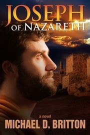 Joseph of Nazareth ebook by Michael D. Britton