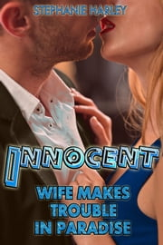 Innocent Wife Makes Trouble In Paradise Vol. 1 ebook by Stephanie Harley