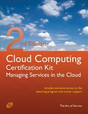 Cloud Computing: Managing Services in the Cloud Complete Certification Kit - Study Guide Book and Online Course - Second Edition ebook by Ivanka Menken
