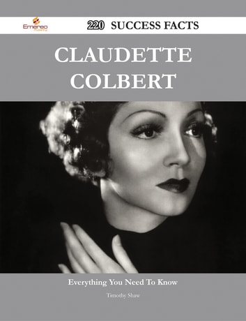 Claudette Colbert 220 Success Facts - Everything you need to know about Claudette Colbert ebook by Timothy Shaw