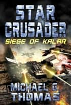 Star Crusader: Siege of Kalar ebook by Michael G. Thomas