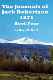 The Journals of Jack Robertson 1871 Book Four ebook by Gary Reed