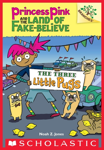 The Three Little Pugs: A Branches Book (Princess Pink and the Land of Fake-Believe #3) eBook by Noah Z. Jones