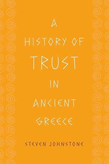 A History of Trust in Ancient Greece ebook by Steven Johnstone