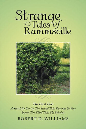 Strange Tales of Rammsville - The First Tale: a Search for Sanity, the Second Tale: Revenge so Very Sweet, the Third Tale: the Voiceless ebook by Robert D. Williams
