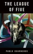 The League of Five ebook by Pablo Guarneros