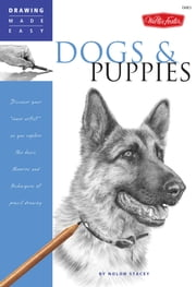 "Drawing Made Easy: Dogs and Puppies: Discover your ""inner artist"" as you explore the basic theories and techniques of pencil drawing - Discover your ""inner artist"" as you explore the basic theories and techniques of pencil drawing ebook by Nolon Stacey"