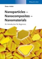 Nanoparticles - Nanocomposites – Nanomaterials ebook by Dieter Vollath