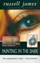 Painting in the Dark ebook by Russell James