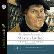 The Heroic Boldness of Martin Luther audiobook by Steven J. Lawson