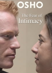 The Fear of Intimacy ebook by Osho,Osho International Foundation