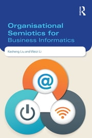 Organisational Semiotics for Business Informatics ebook by Kecheng Liu,Weizi Li