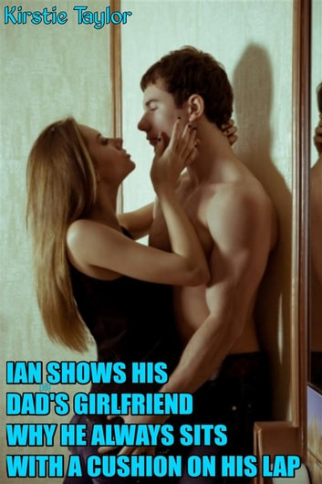 Ian(18) Shows His Dad's Girlfriend Why He Always Sits With A Cushion On His Lap ebook by Kirstie Taylor