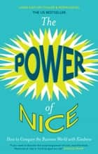 The Power of Nice ebook by Linda Kaplan, Robin Koval