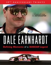 Dale Earnhardt: Defining Moments of a NASCAR Legend: 10th Anniversary Tribute: Remembering the Intimidator ebook by Fresina, Michael