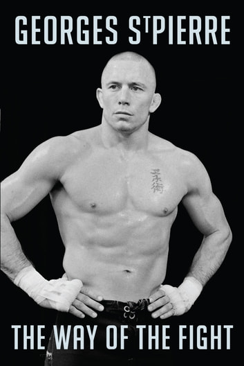 Gsp - The Way of the Fight ebook by Georges St-Pierre