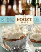 The Boozy Baker - 75 Recipes for Spirited Sweets ebook by Lucy Baker