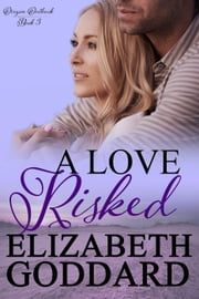 A Love Risked - Oregon Outback, #3 ebook by Elizabeth Goddard