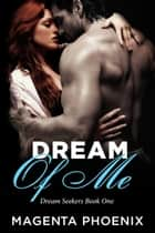 Dream of Me ebook by Magenta Phoenix