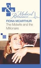 The Midwife and the Millionaire (Mills & Boon Medical) ebook by Fiona McArthur